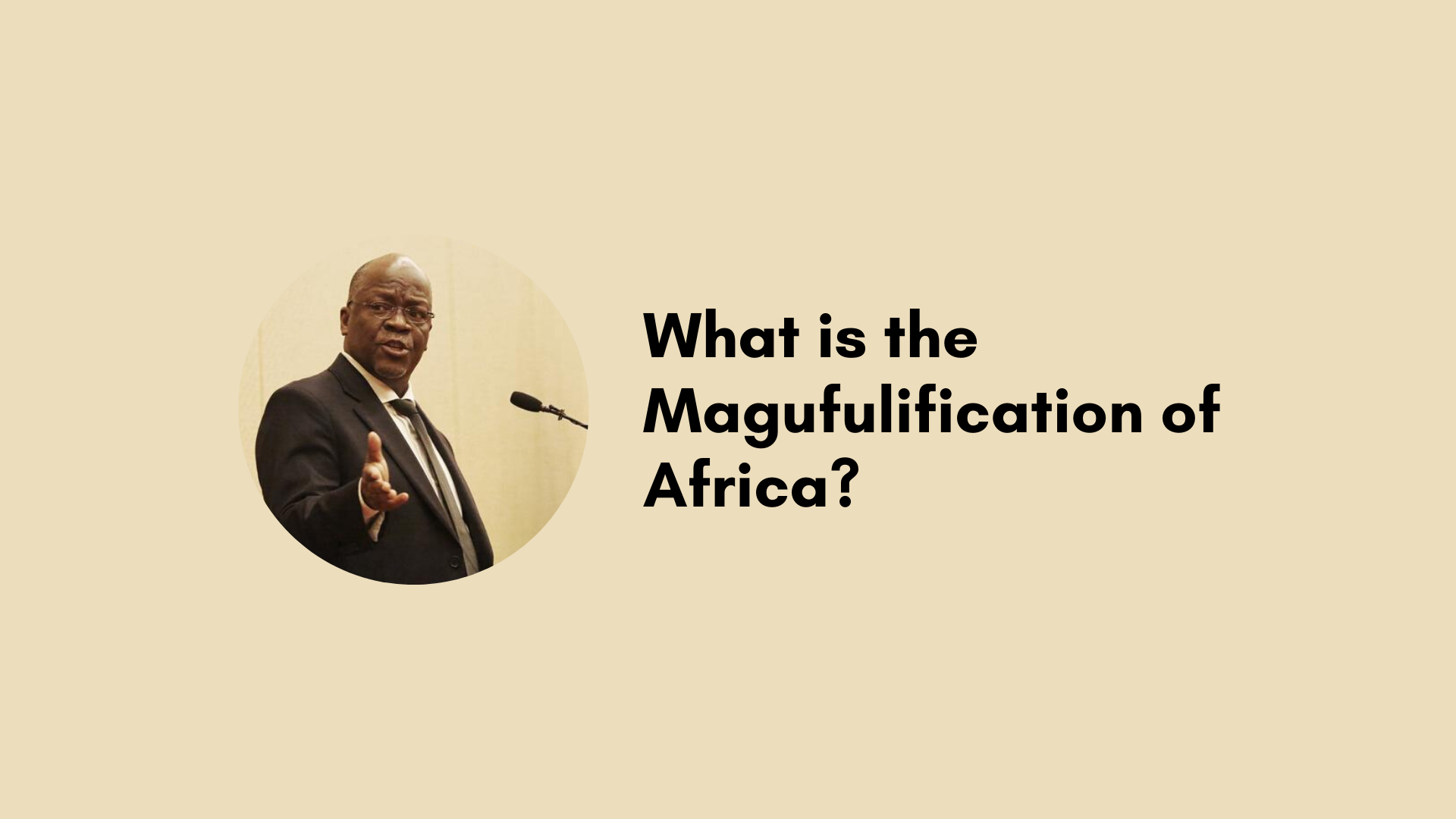 Magufulification of Africa