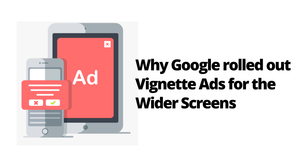 What are Vignette Ads? & Why did Google roll them out?