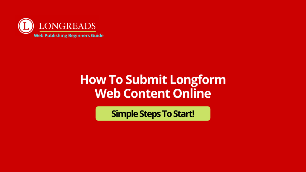 How to Submit Longreads Online | A Web Publishers Guide