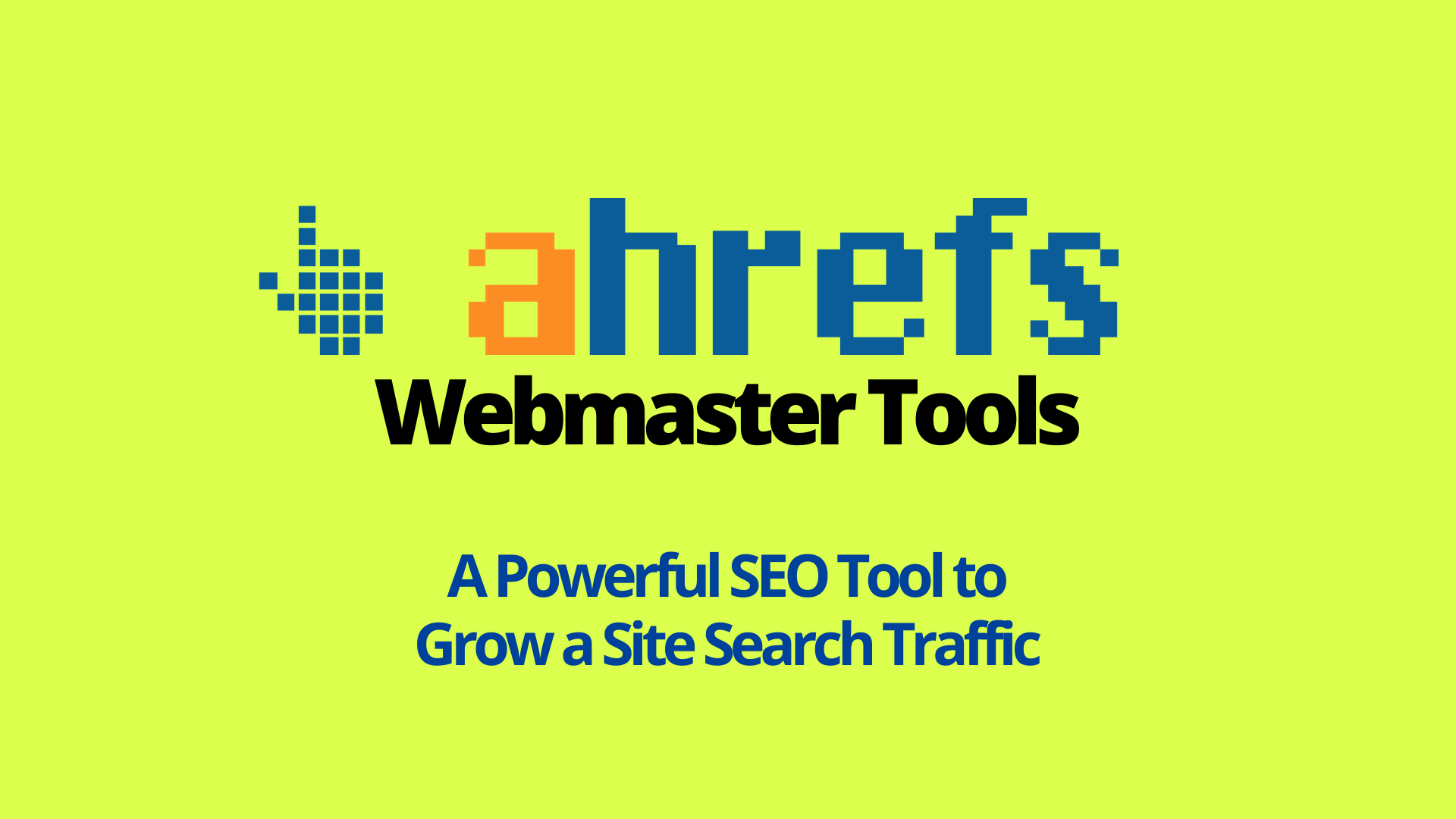 What does Ahrefs Webmaster Tools offer?