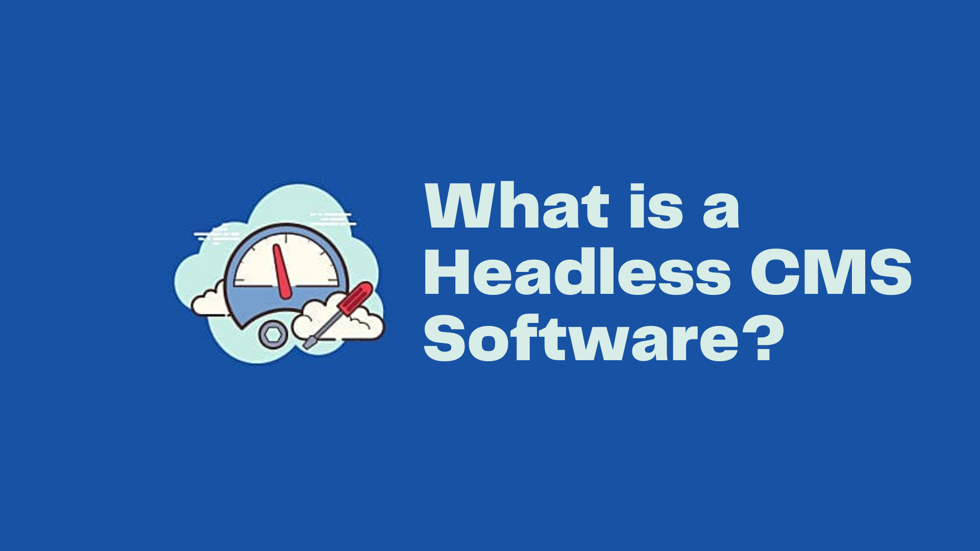 What Is Headless CMS Software?