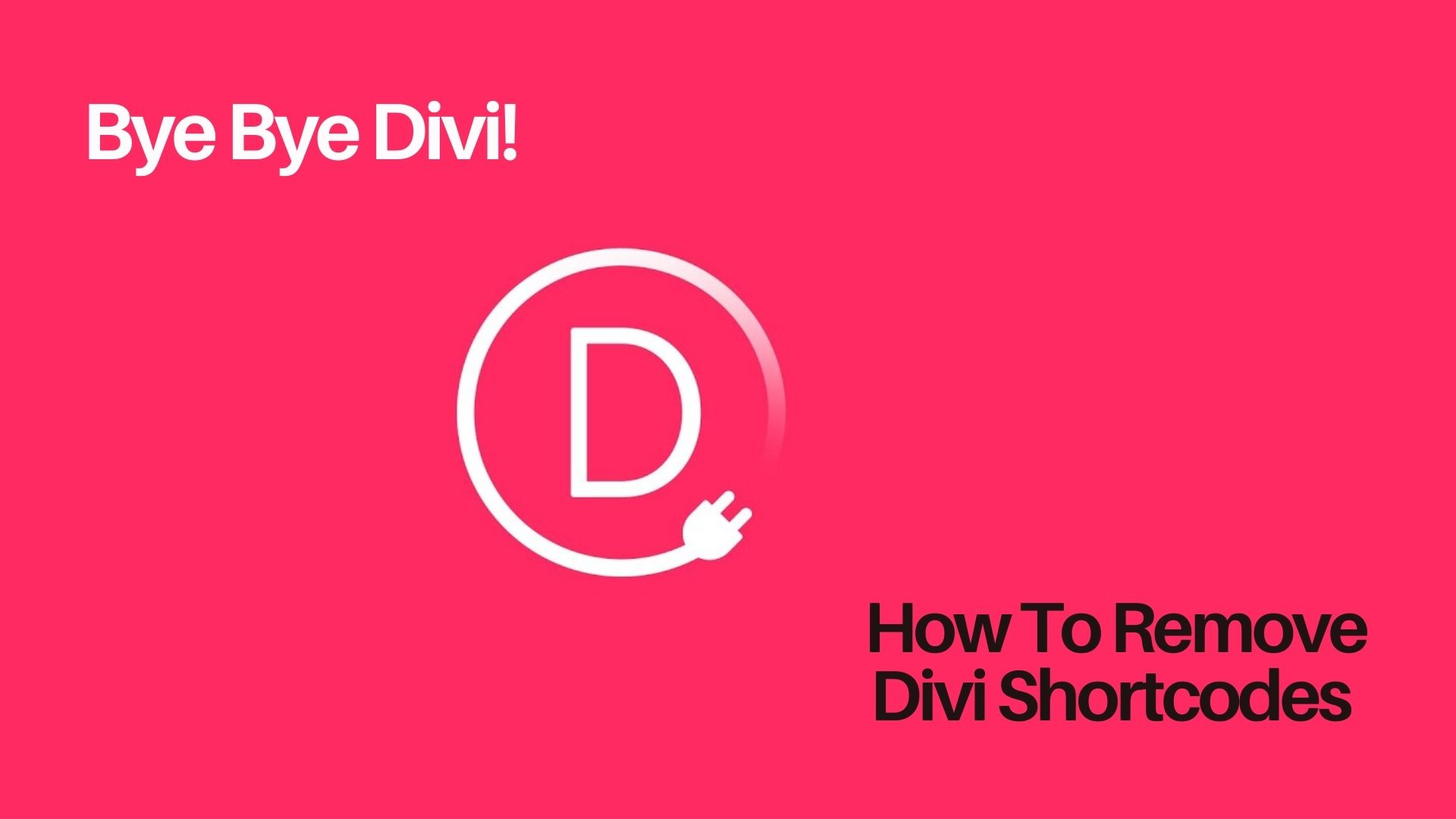 How to Remove Divi Shortcodes using the Bye Bye Divi!